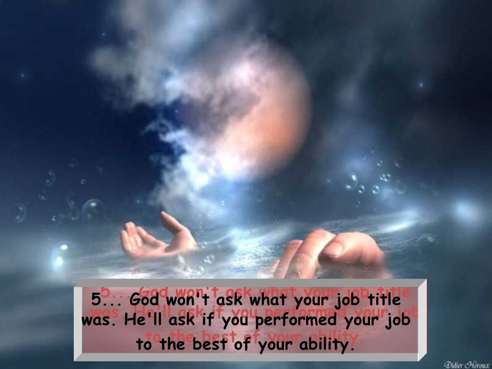 4... God won t ask what your highest salary was.