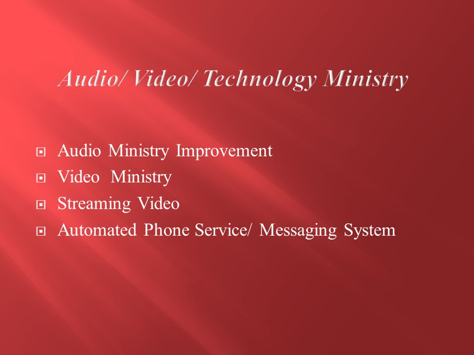  Audio Ministry Improvement  Video Ministry  Streaming Video  Automated Phone Service/ Messaging System