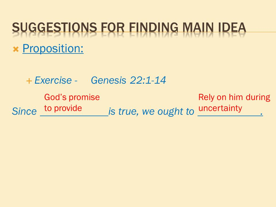 Proposition:  Exercise - Genesis 22:1-14 Since is true, we ought to. God's promise to provide Rely on him during uncertainty