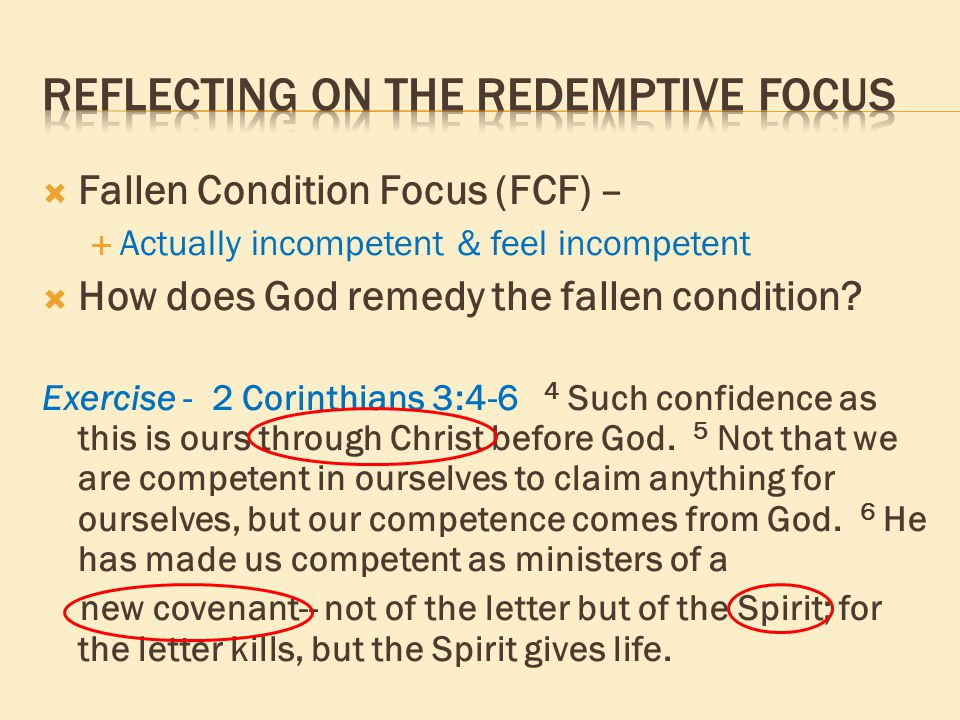  Fallen Condition Focus (FCF) –  Actually incompetent & feel incompetent  How does God remedy the fallen condition? Exercise - 2 Corinthians 3:4-6