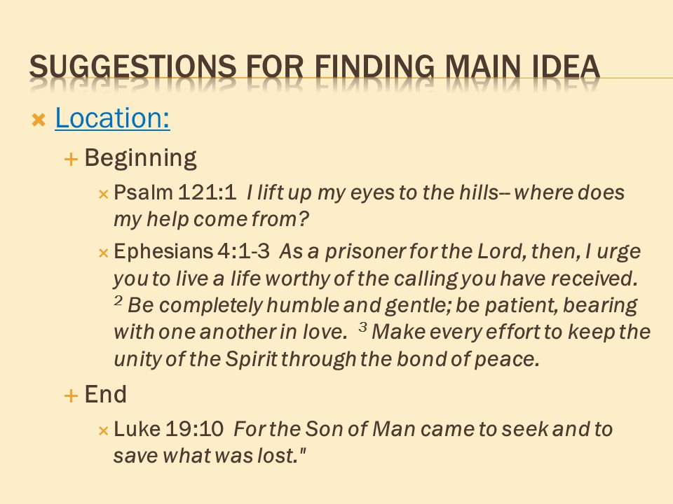  Location:  Beginning  Psalm 121:1 I lift up my eyes to the hills-- where does my help come from?  Ephesians 4:1-3 As a prisoner for the Lord, the