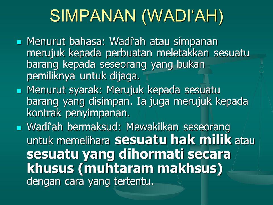 SIMPANAN (WADI'AH) Menurut bahasa: Wadi'ah atau simpanan merujuk kepada perbuatan meletakkan sesuatu barang kepada seseorang yang bukan pemiliknya untuk dijaga.
