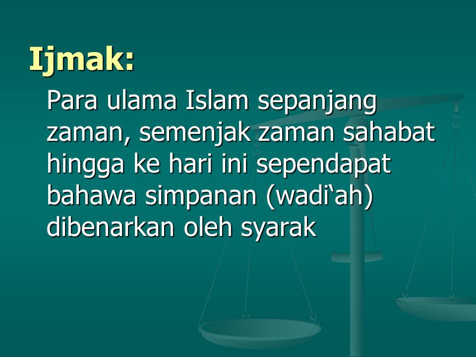 Ijmak: Para ulama Islam sepanjang zaman, semenjak zaman sahabat hingga ke hari ini sependapat bahawa simpanan (wadi'ah) dibenarkan oleh syarak