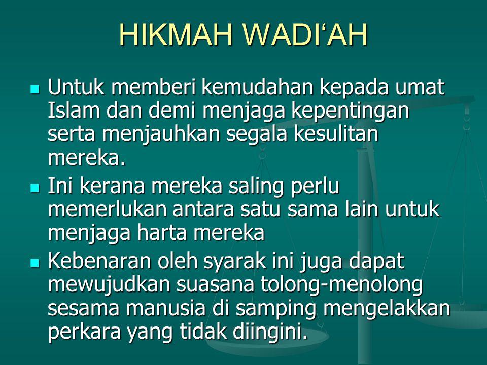 HIKMAH WADI'AH Untuk memberi kemudahan kepada umat Islam dan demi menjaga kepentingan serta menjauhkan segala kesulitan mereka.