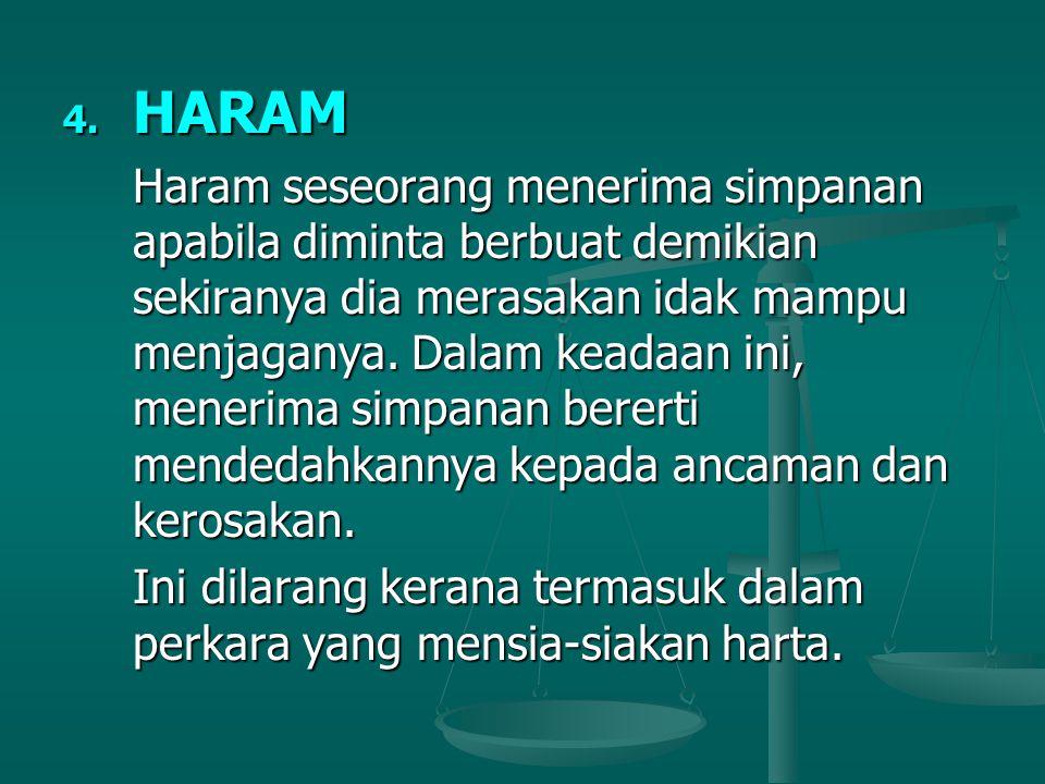4. HARAM Haram seseorang menerima simpanan apabila diminta berbuat demikian sekiranya dia merasakan idak mampu menjaganya. Dalam keadaan ini, menerima