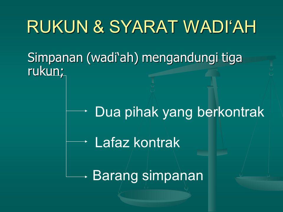 RUKUN & SYARAT WADI'AH Simpanan (wadi'ah) mengandungi tiga rukun; Dua pihak yang berkontrak Lafaz kontrak Barang simpanan
