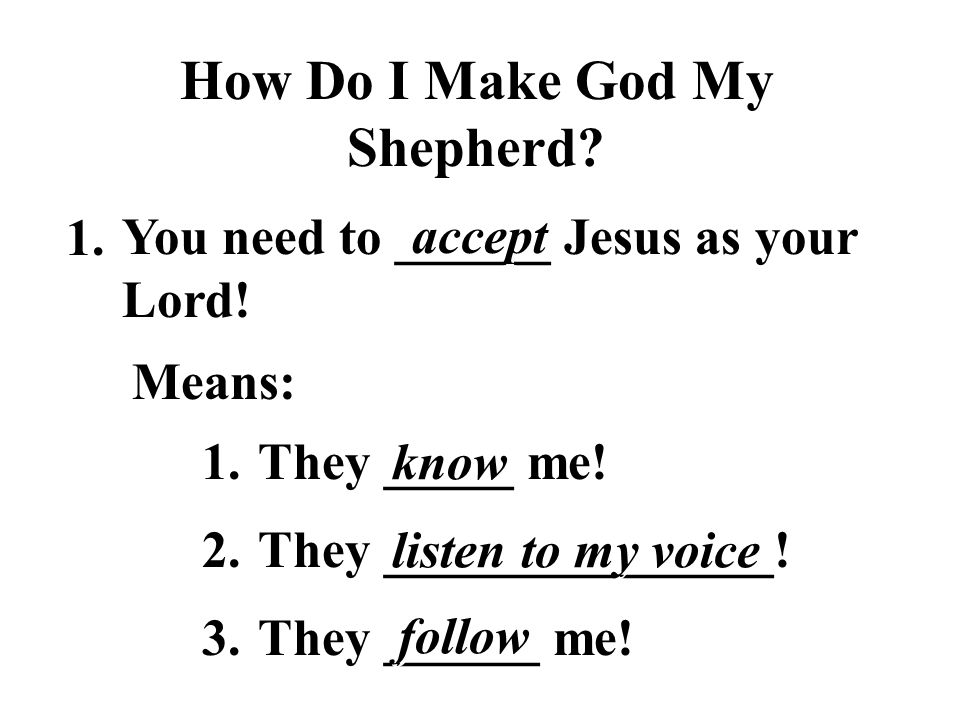 They _____ me.How Do I Make God My Shepherd. You need to ______ Jesus as your Lord.
