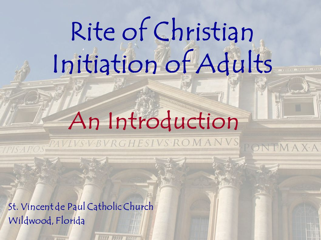 The Rite of Initiation  On the night of the Easter Vigil – on the night we celebrate new life through death – we celebrate the sacraments of Baptism (for the Catechumens), Confirmation and Eucharist.