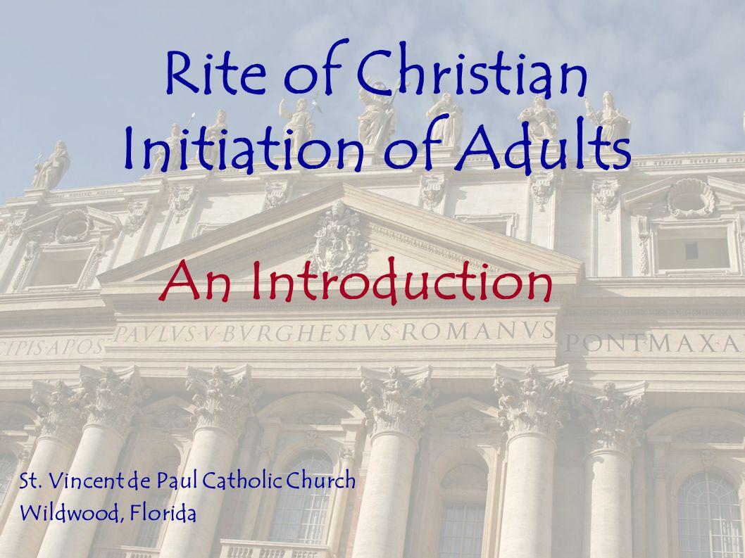 Rite of Christian Initiation of Adults An Introduction St. Vincent de Paul Catholic Church Wildwood, Florida