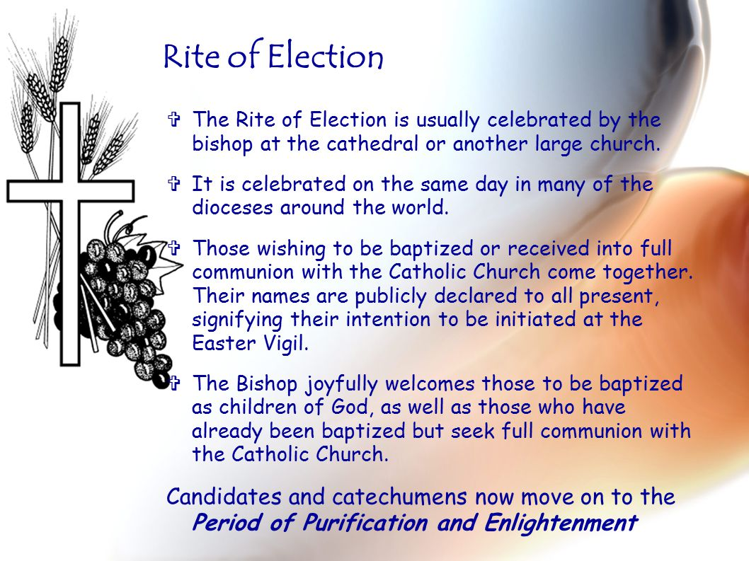  The Rite of Election is usually celebrated by the bishop at the cathedral or another large church.
