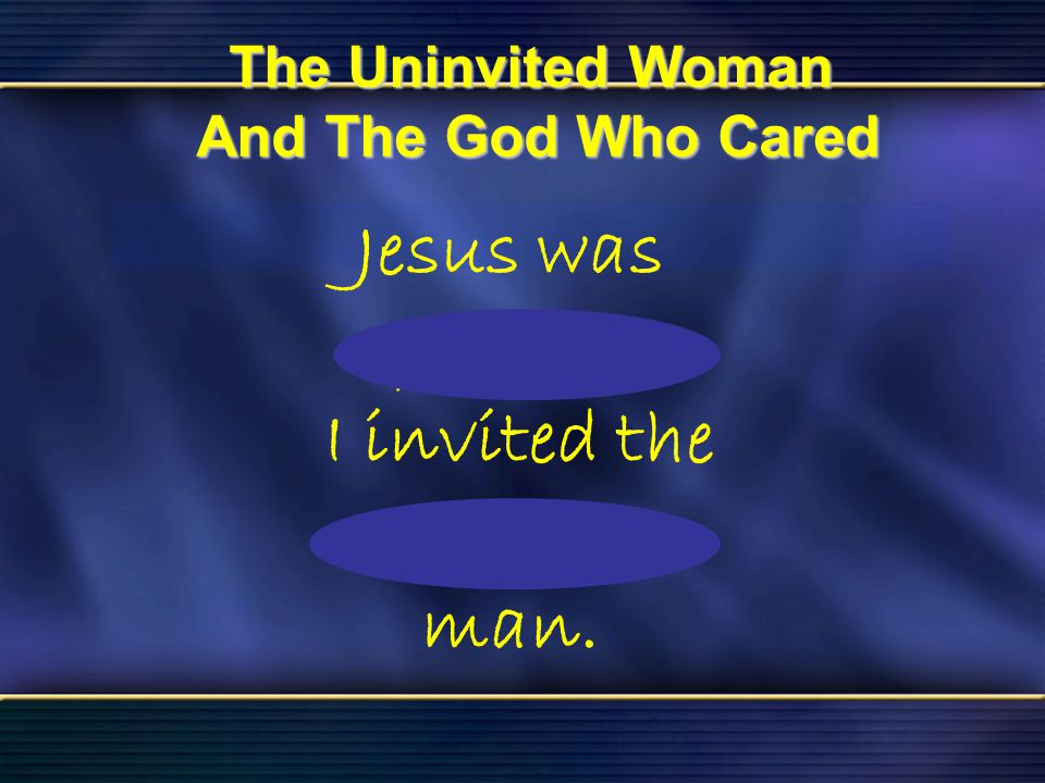 14 The Uninvited Woman And The God Who Cared Bible Reading Luke 7 The Uninvited Woman And The God Who Cared Jesus was popular, I invited the popular m