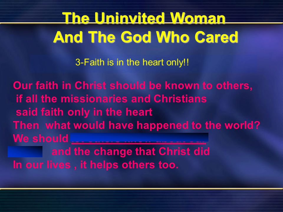 34 The Uninvited Woman And The God Who Cared Bible Reading Luke 7 The Uninvited Woman And The God Who Cared 3-Faith is in the heart only!! Our faith i