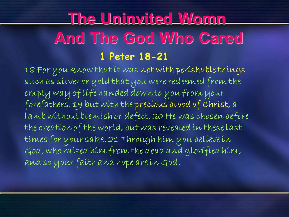 39 The Uninvited Woman And The God Who Cared Bible Reading Luke 7 The Uninvited Womn And The God Who Cared 18 For you know that it was not with perish