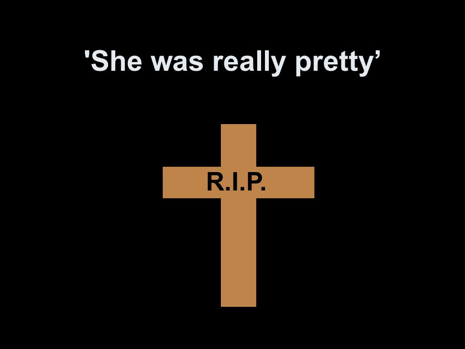 She was really pretty' R.I.P.