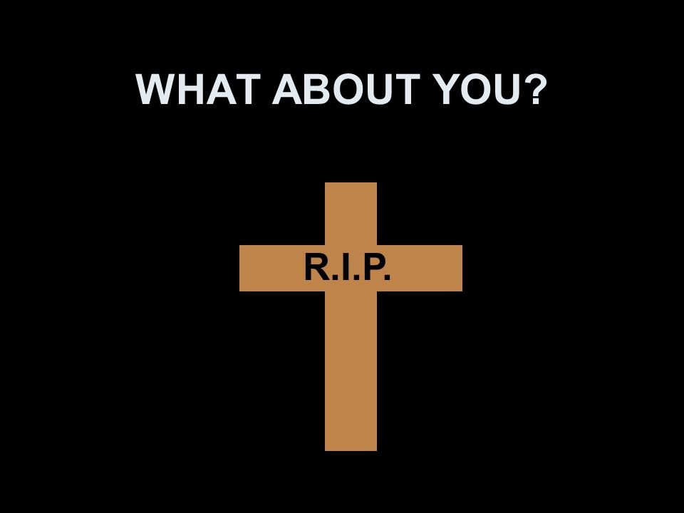 WHAT ABOUT YOU R.I.P.