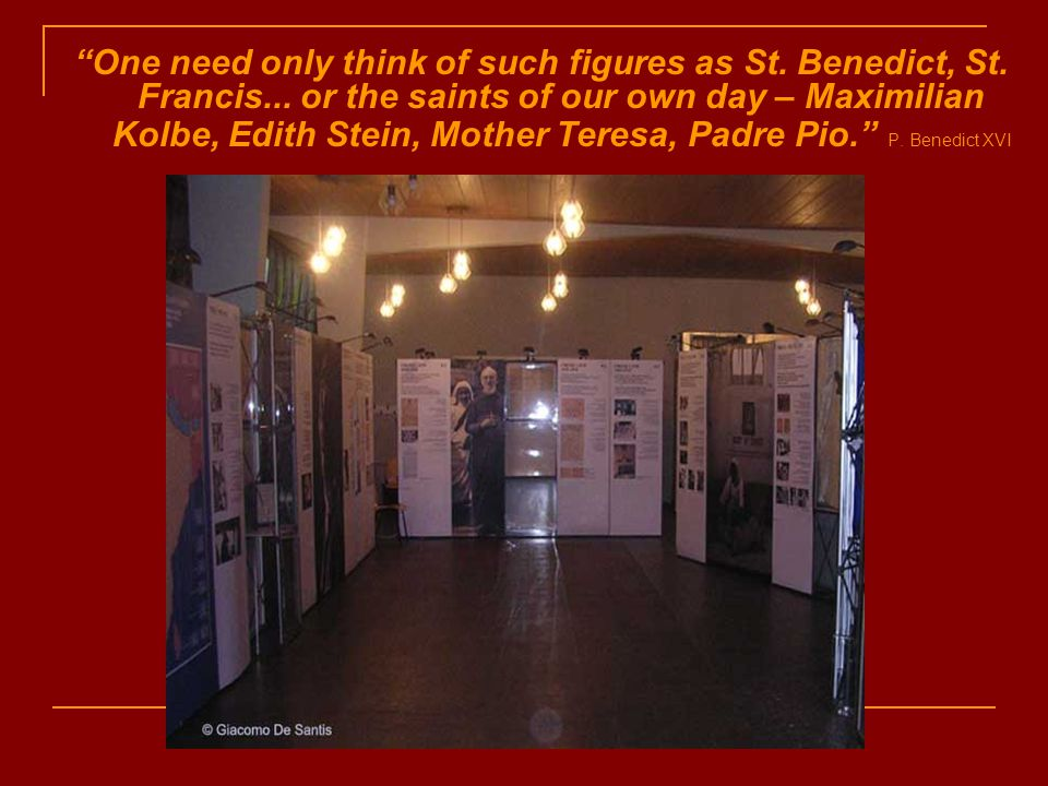 One need only think of such figures as St. Benedict, St.