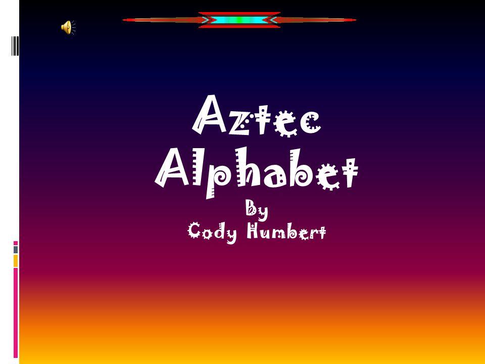 Aztec Alphabet By Cody Humbert