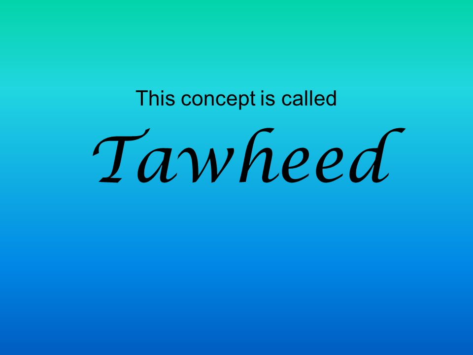 This concept is called Tawheed