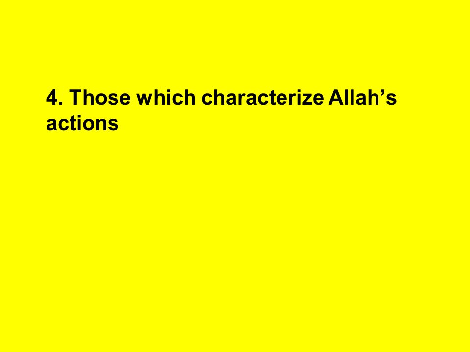 4. Those which characterize Allah's actions