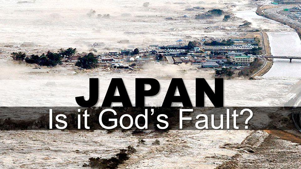 JAPAN Is it God's Fault