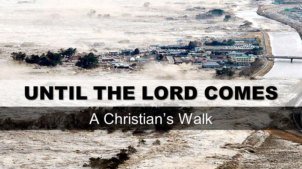 UNTIL THE LORD COMES A Christian's Walk