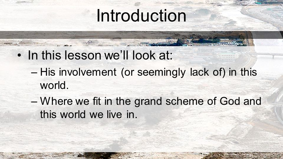 Introduction In this lesson we'll look at: –His involvement (or seemingly lack of) in this world.