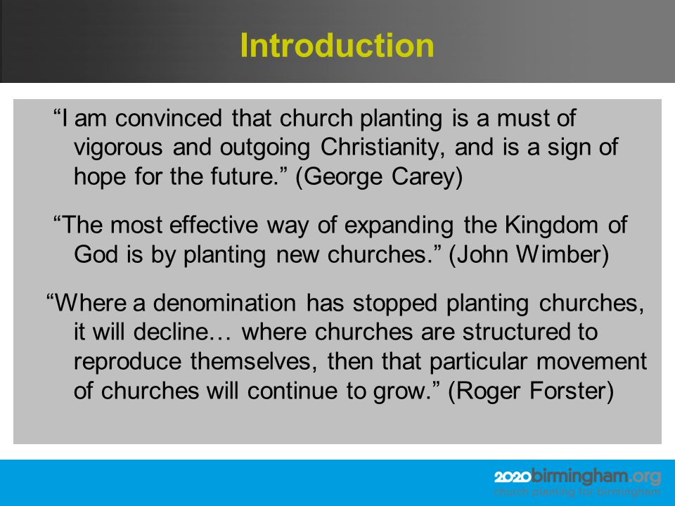 Introduction Nothing else – not crusades, outreach programs, para- church ministries, growing mega-churches, congregational consulting, nor church renewal processes – will have the consistent impact of dynamic, extensive church planting. (Tim Keller)