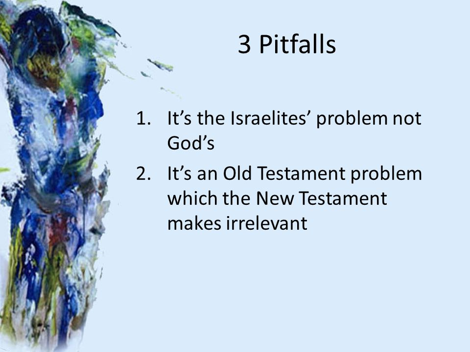 3 Pitfalls 1.It's the Israelites' problem not God's 2.It's an Old Testament problem which the New Testament makes irrelevant