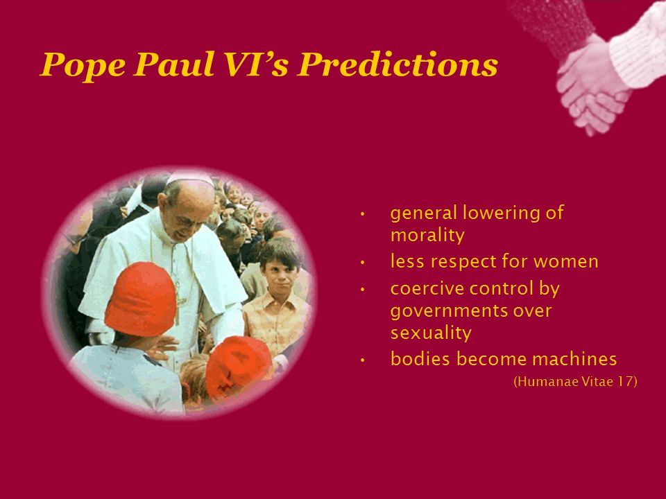 Pope Paul VI's Predictions general lowering of morality less respect for women coercive control by governments over sexuality bodies become machines (Humanae Vitae 17)