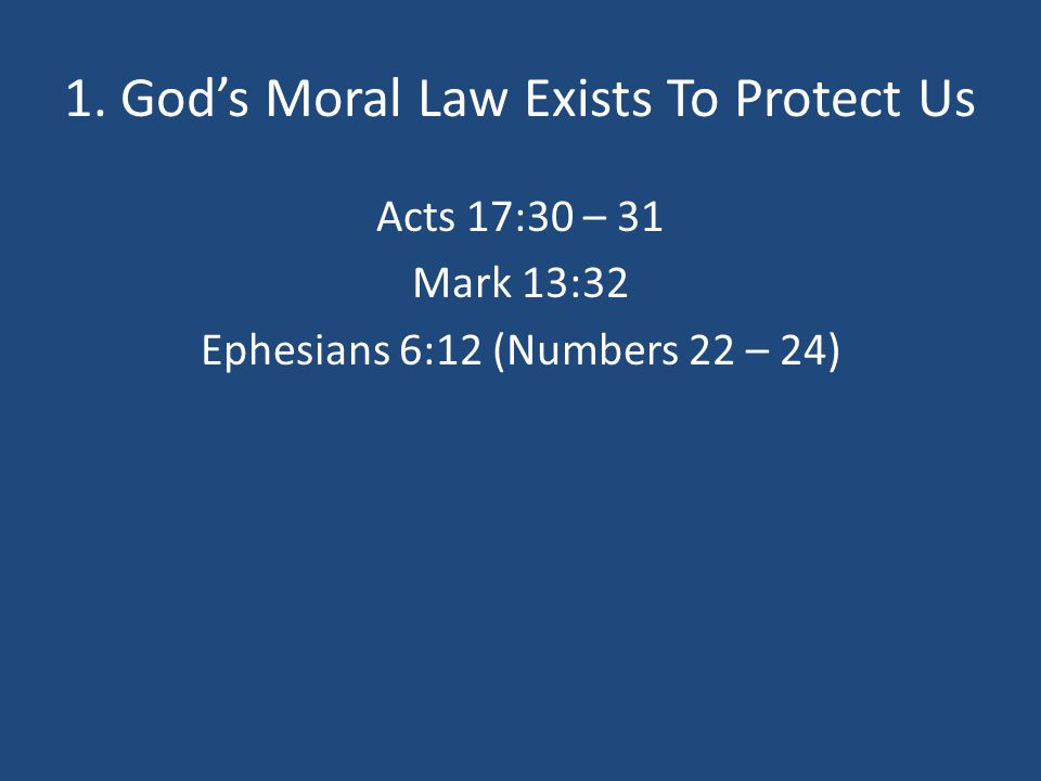 1. God's Moral Law Exists To Protect Us Acts 17:30 – 31 Mark 13:32 Ephesians 6:12 (Numbers 22 – 24)
