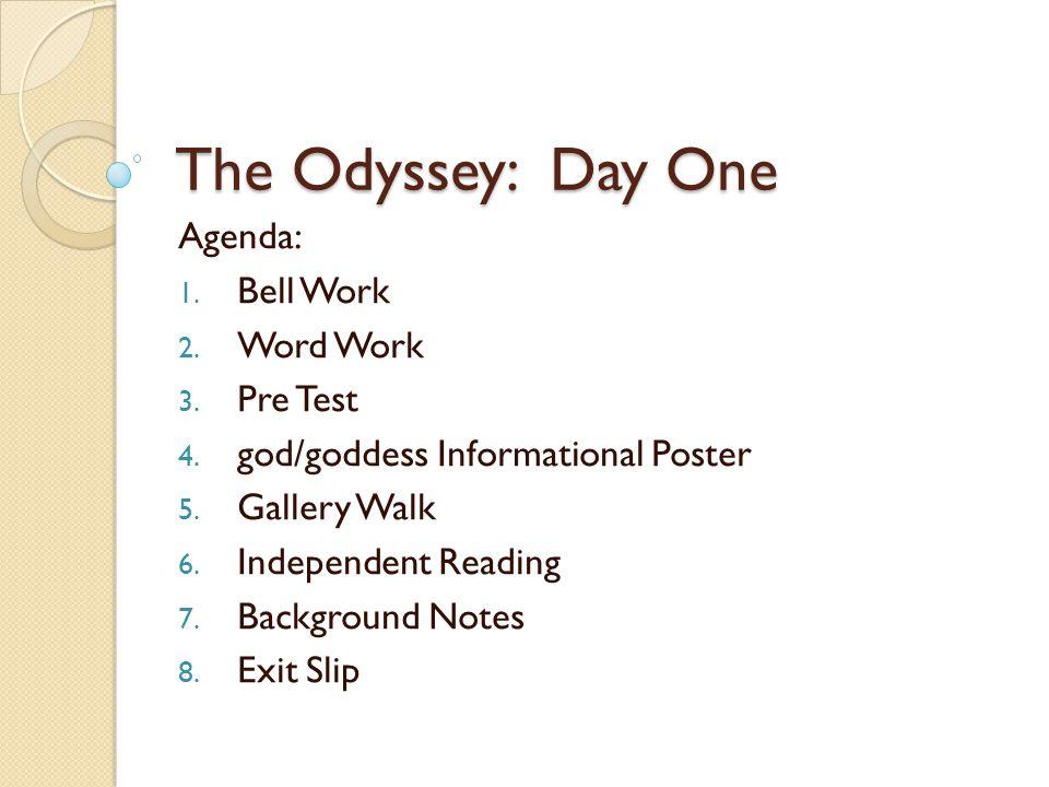 The Odyssey: Day One Agenda: 1. Bell Work 2. Word Work 3. Pre Test 4. god/goddess Informational Poster 5. Gallery Walk 6. Independent Reading 7. Backg