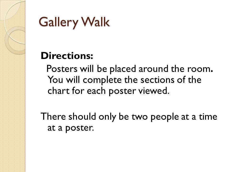 Gallery Walk Directions: Posters will be placed around the room. You will complete the sections of the chart for each poster viewed. There should only