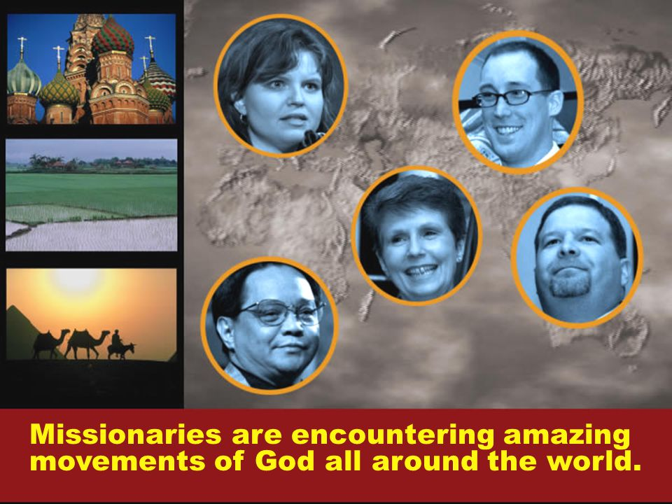 Missionaries are encountering amazing movements of God all around the world.