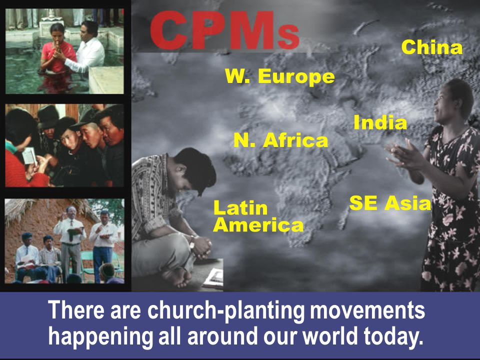 There are church-planting movements happening all around our world today. China India SE Asia N. Africa Latin America W. Europe