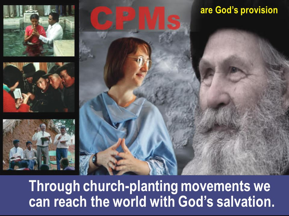 are God's provision Through church-planting movements we can reach the world with God's salvation.