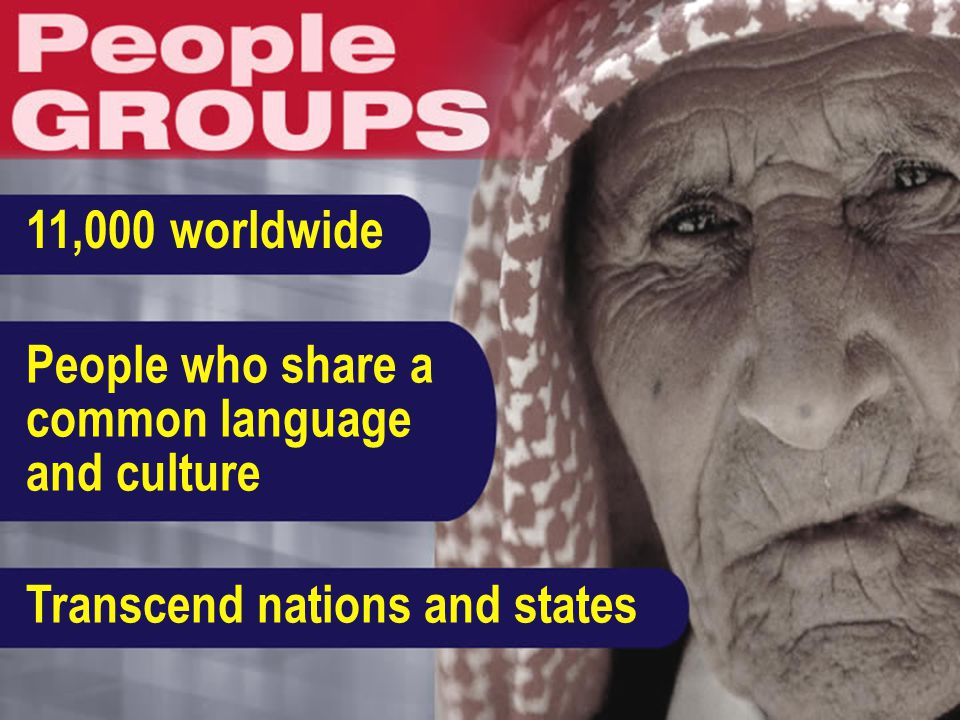 People who share a common language and culture Transcend nations and states 11,000 worldwide