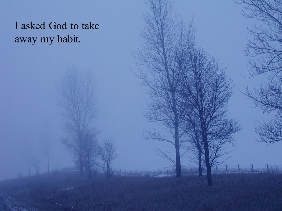 I asked God to take away my habit.