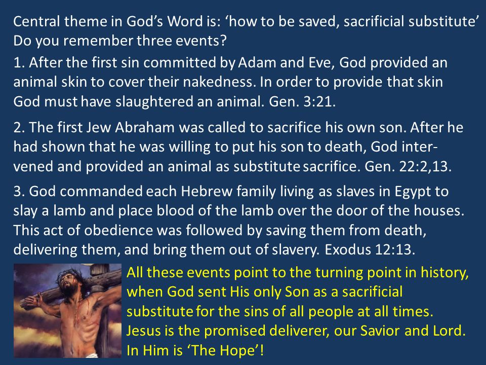 Central theme in God's Word is: 'how to be saved, sacrificial substitute' Do you remember three events.