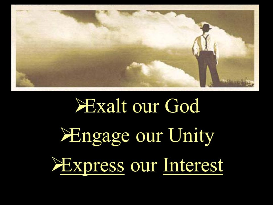  Exalt our God  Engage our Unity  Express our Interest  Examine our Wants  Exercise our Faith  Enter our Impossible  Enlist our Gift