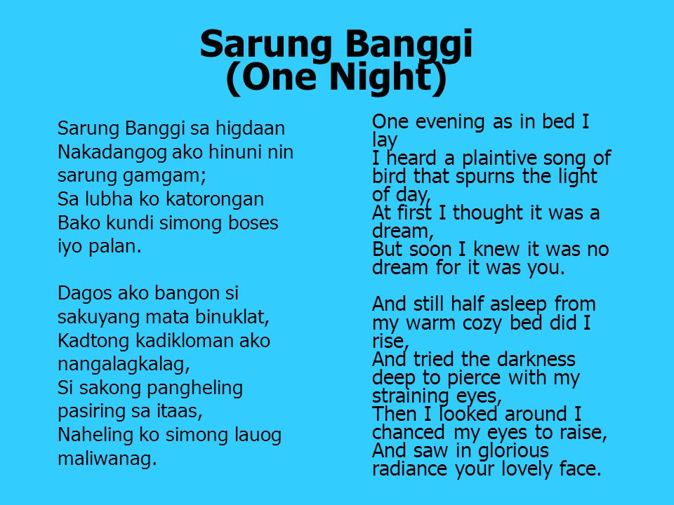 Sarung Banggi (One Night) Sarung Banggi sa higdaan Nakadangog ako hinuni nin sarung gamgam; Sa lubha ko katorongan Bako kundi simong boses iyo palan.