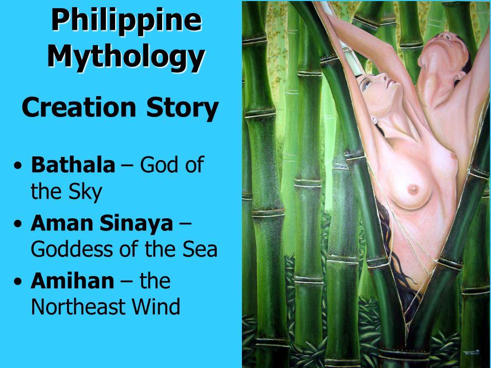 Philippine Mythology Creation Story Bathala – God of the Sky Aman Sinaya – Goddess of the Sea Amihan – the Northeast Wind