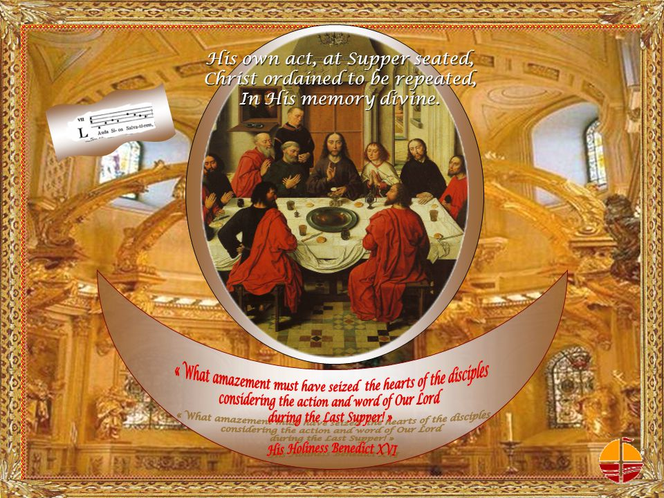 His own act, at Supper seated, Christ ordained to be repeated, In His memory divine.