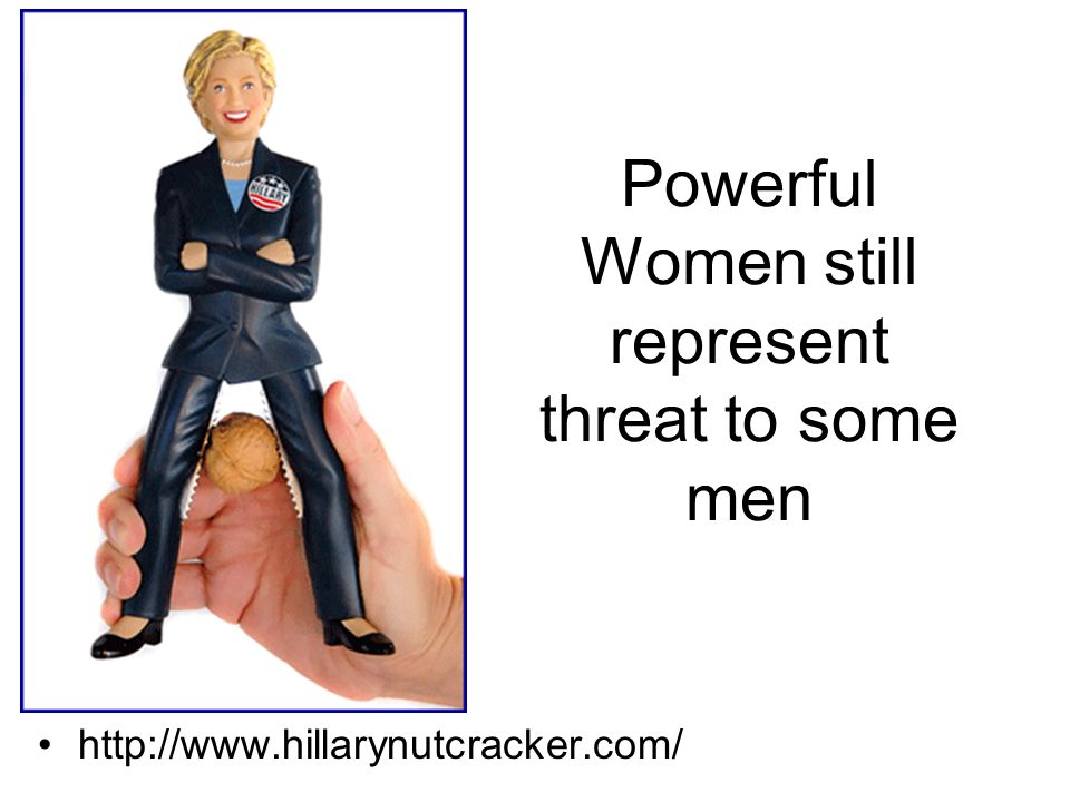 Powerful Women still represent threat to some men http://www.hillarynutcracker.com/