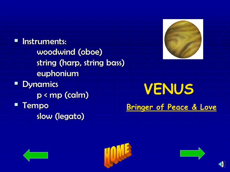 VENUS  Instruments: woodwind (oboe) string (harp, string bass) euphonium  Dynamics p < mp (calm)  Tempo slow (legato) Bringer of Peace & Love