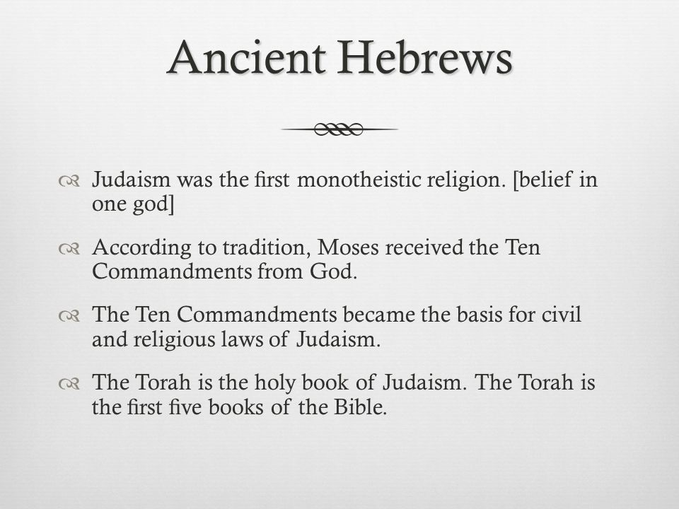 Ancient Hebrews  Judaism was the fi rst monotheistic religion.