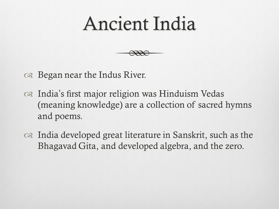 Ancient India  Began near the Indus River.