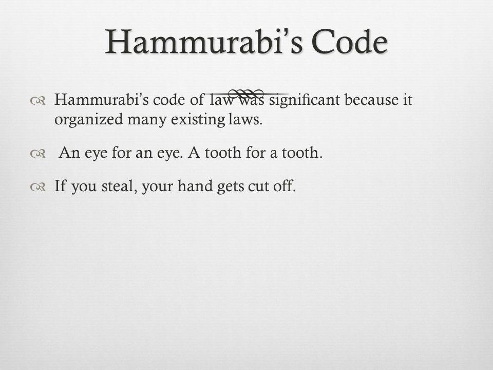 Hammurabi's Code  Hammurabi's code of law was signi fi cant because it organized many existing laws.