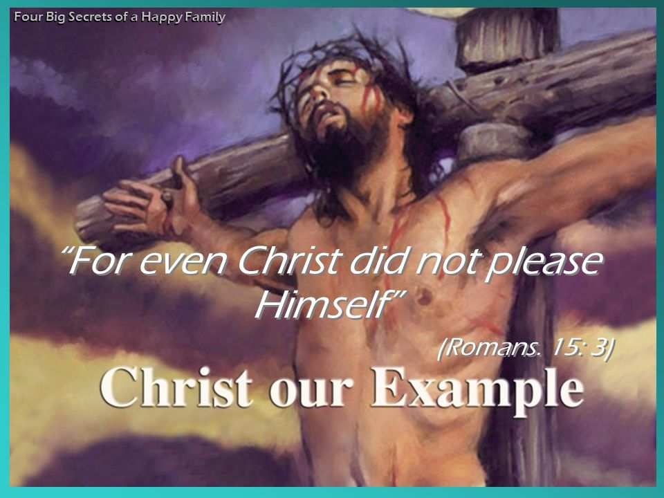 For even Christ did not please Himself (Romans.