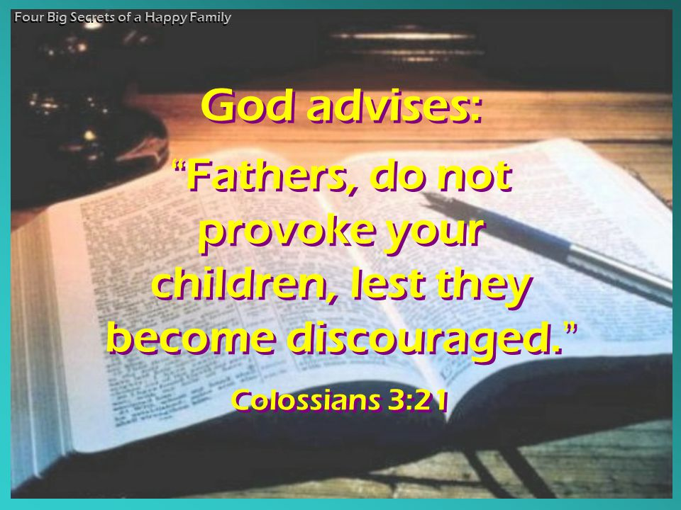 """ Fathers, do not provoke your children, lest they become discouraged. "" Colossians 3:21 "" Fathers, do not provoke your children, lest they become dis"