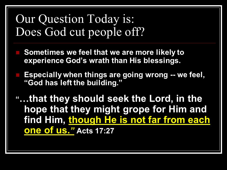 Our Question Today is: Does God cut people off.